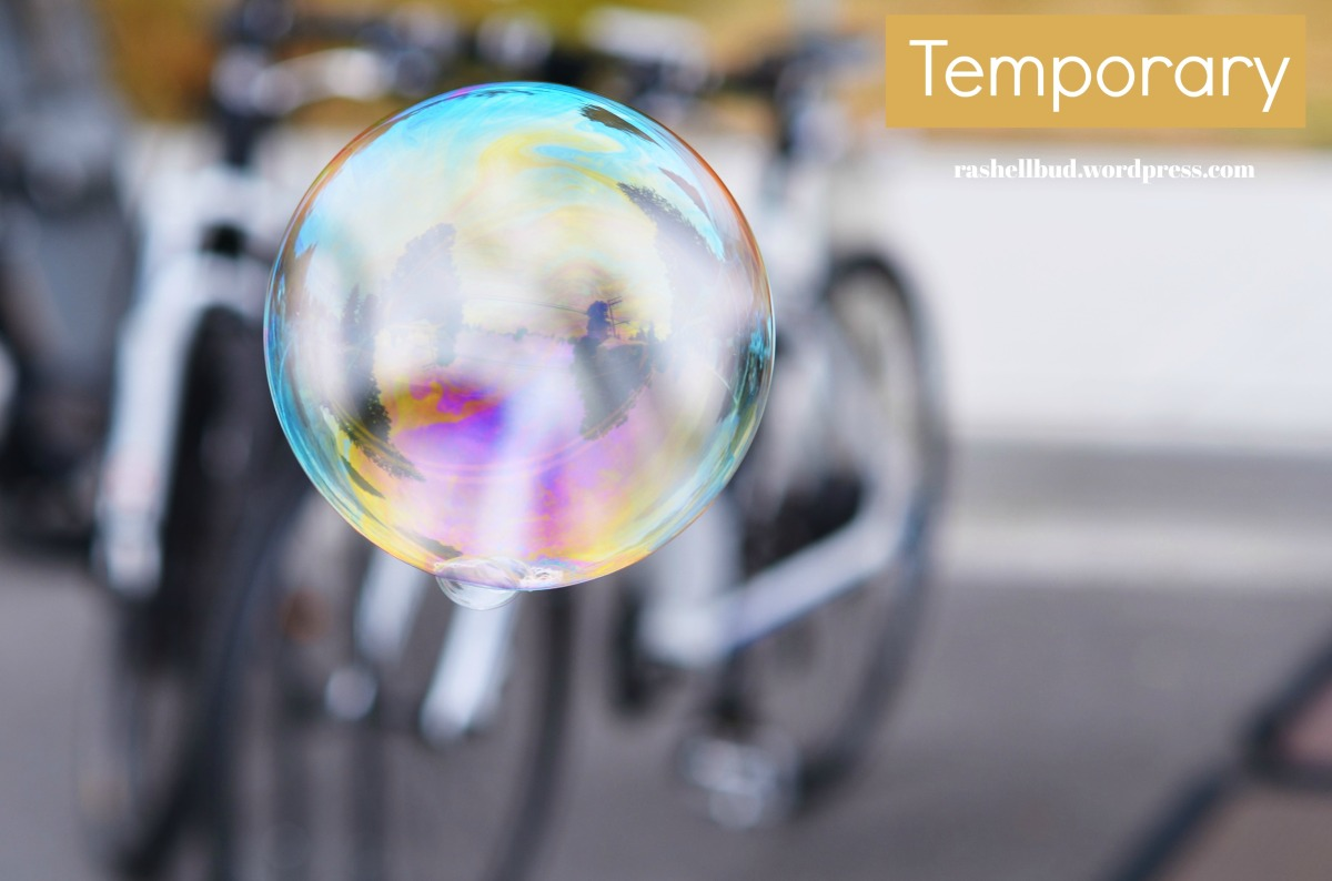 Changing My World – Note to Self # 12 : It Is Temporary